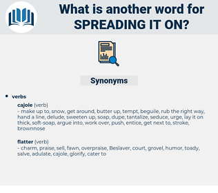 spreading it on, synonym spreading it on, another word for spreading it on, words like spreading it on, thesaurus spreading it on