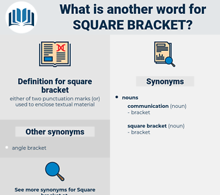 square bracket, synonym square bracket, another word for square bracket, words like square bracket, thesaurus square bracket