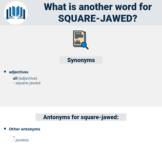 square-jawed, synonym square-jawed, another word for square-jawed, words like square-jawed, thesaurus square-jawed