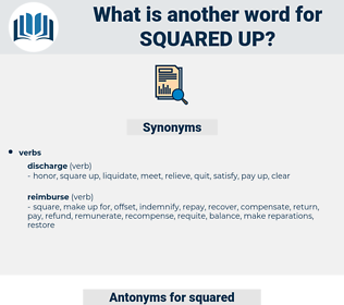 squared up, synonym squared up, another word for squared up, words like squared up, thesaurus squared up