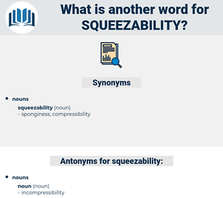 squeezability, synonym squeezability, another word for squeezability, words like squeezability, thesaurus squeezability