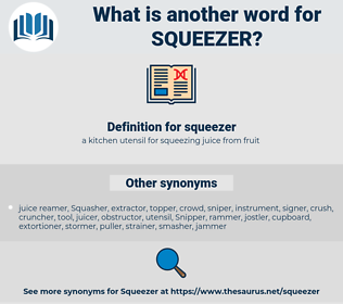 squeezer, synonym squeezer, another word for squeezer, words like squeezer, thesaurus squeezer