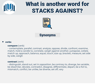 stacks against, synonym stacks against, another word for stacks against, words like stacks against, thesaurus stacks against