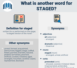 staged, synonym staged, another word for staged, words like staged, thesaurus staged