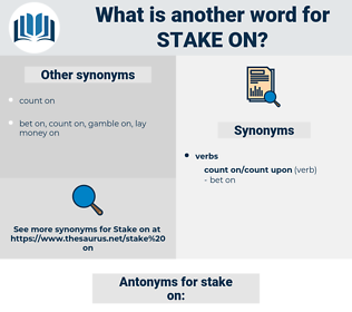 stake on, synonym stake on, another word for stake on, words like stake on, thesaurus stake on