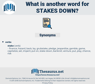stakes down, synonym stakes down, another word for stakes down, words like stakes down, thesaurus stakes down