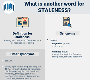 staleness, synonym staleness, another word for staleness, words like staleness, thesaurus staleness