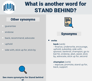 stand behind, synonym stand behind, another word for stand behind, words like stand behind, thesaurus stand behind