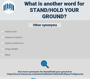 stand/hold your ground, synonym stand/hold your ground, another word for stand/hold your ground, words like stand/hold your ground, thesaurus stand/hold your ground