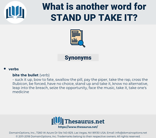 stand up take it, synonym stand up take it, another word for stand up take it, words like stand up take it, thesaurus stand up take it