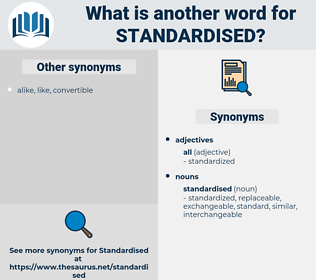 standardised, synonym standardised, another word for standardised, words like standardised, thesaurus standardised
