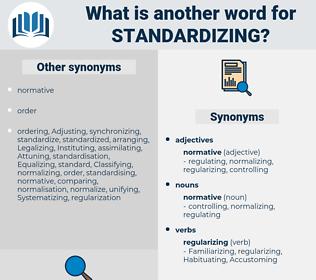 standardizing, synonym standardizing, another word for standardizing, words like standardizing, thesaurus standardizing