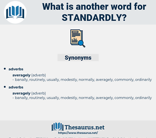 standardly, synonym standardly, another word for standardly, words like standardly, thesaurus standardly