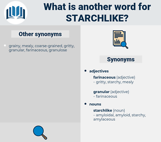 starchlike, synonym starchlike, another word for starchlike, words like starchlike, thesaurus starchlike