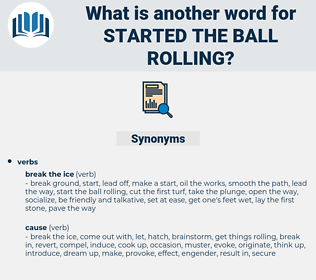 started the ball rolling, synonym started the ball rolling, another word for started the ball rolling, words like started the ball rolling, thesaurus started the ball rolling