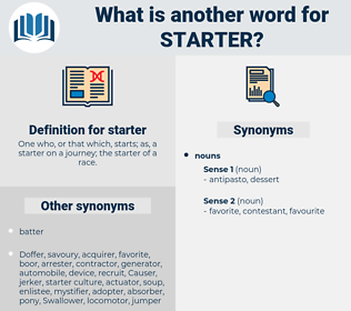 starter, synonym starter, another word for starter, words like starter, thesaurus starter