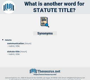 statute title, synonym statute title, another word for statute title, words like statute title, thesaurus statute title