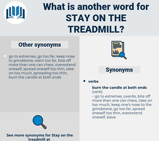 stay on the treadmill, synonym stay on the treadmill, another word for stay on the treadmill, words like stay on the treadmill, thesaurus stay on the treadmill