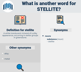 stellite, synonym stellite, another word for stellite, words like stellite, thesaurus stellite