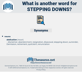 stepping downs, synonym stepping downs, another word for stepping downs, words like stepping downs, thesaurus stepping downs