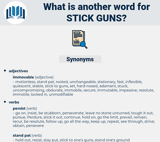 stick guns, synonym stick guns, another word for stick guns, words like stick guns, thesaurus stick guns