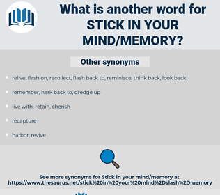 stick in your mind/memory, synonym stick in your mind/memory, another word for stick in your mind/memory, words like stick in your mind/memory, thesaurus stick in your mind/memory