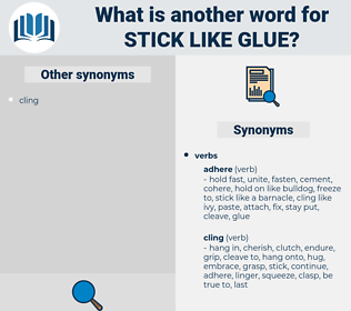 stick like glue, synonym stick like glue, another word for stick like glue, words like stick like glue, thesaurus stick like glue