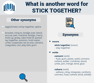 stick together, synonym stick together, another word for stick together, words like stick together, thesaurus stick together
