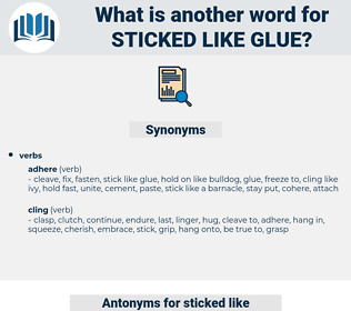 sticked like glue, synonym sticked like glue, another word for sticked like glue, words like sticked like glue, thesaurus sticked like glue