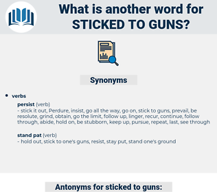 sticked to guns, synonym sticked to guns, another word for sticked to guns, words like sticked to guns, thesaurus sticked to guns