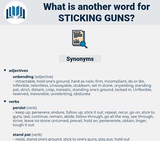 sticking guns, synonym sticking guns, another word for sticking guns, words like sticking guns, thesaurus sticking guns