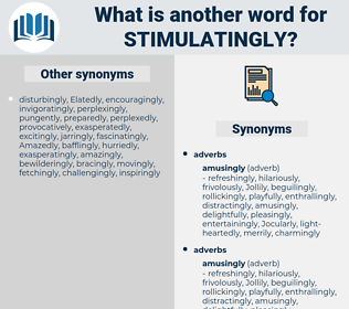 stimulatingly, synonym stimulatingly, another word for stimulatingly, words like stimulatingly, thesaurus stimulatingly