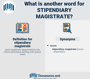 stipendiary magistrate, synonym stipendiary magistrate, another word for stipendiary magistrate, words like stipendiary magistrate, thesaurus stipendiary magistrate