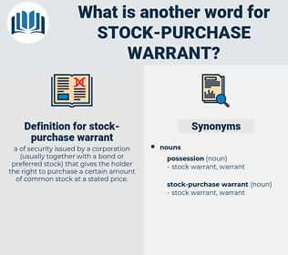 stock-purchase warrant, synonym stock-purchase warrant, another word for stock-purchase warrant, words like stock-purchase warrant, thesaurus stock-purchase warrant