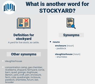 stockyard, synonym stockyard, another word for stockyard, words like stockyard, thesaurus stockyard