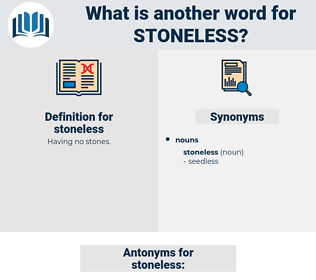 stoneless, synonym stoneless, another word for stoneless, words like stoneless, thesaurus stoneless