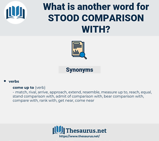 stood comparison with, synonym stood comparison with, another word for stood comparison with, words like stood comparison with, thesaurus stood comparison with