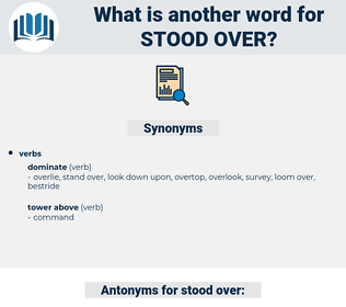 stood over, synonym stood over, another word for stood over, words like stood over, thesaurus stood over