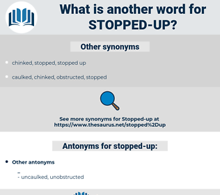stopped up, synonym stopped up, another word for stopped up, words like stopped up, thesaurus stopped up
