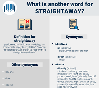 straightaway, synonym straightaway, another word for straightaway, words like straightaway, thesaurus straightaway