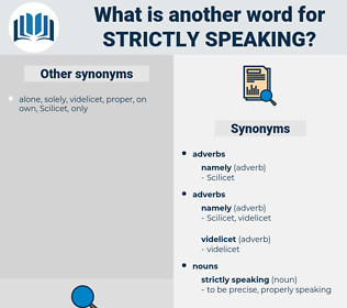 strictly speaking, synonym strictly speaking, another word for strictly speaking, words like strictly speaking, thesaurus strictly speaking