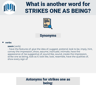 strikes one as being, synonym strikes one as being, another word for strikes one as being, words like strikes one as being, thesaurus strikes one as being
