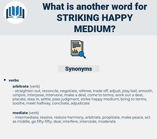 striking happy medium, synonym striking happy medium, another word for striking happy medium, words like striking happy medium, thesaurus striking happy medium