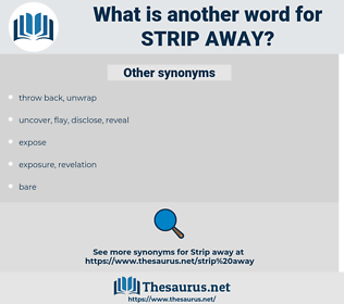 strip away, synonym strip away, another word for strip away, words like strip away, thesaurus strip away