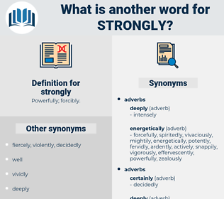 strongly, synonym strongly, another word for strongly, words like strongly, thesaurus strongly