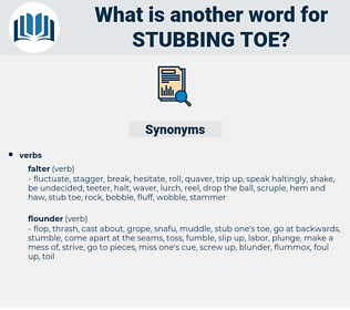 stubbing toe, synonym stubbing toe, another word for stubbing toe, words like stubbing toe, thesaurus stubbing toe
