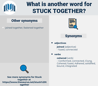 stuck together, synonym stuck together, another word for stuck together, words like stuck together, thesaurus stuck together