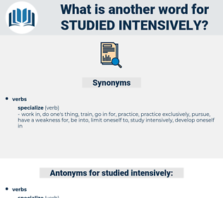 studied intensively, synonym studied intensively, another word for studied intensively, words like studied intensively, thesaurus studied intensively