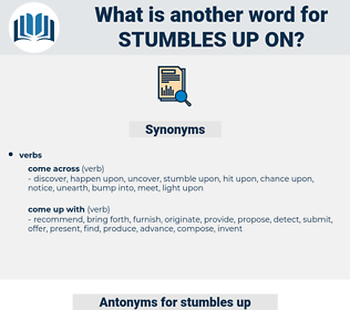 stumbles up on, synonym stumbles up on, another word for stumbles up on, words like stumbles up on, thesaurus stumbles up on