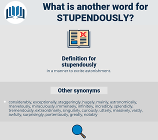 stupendously, synonym stupendously, another word for stupendously, words like stupendously, thesaurus stupendously